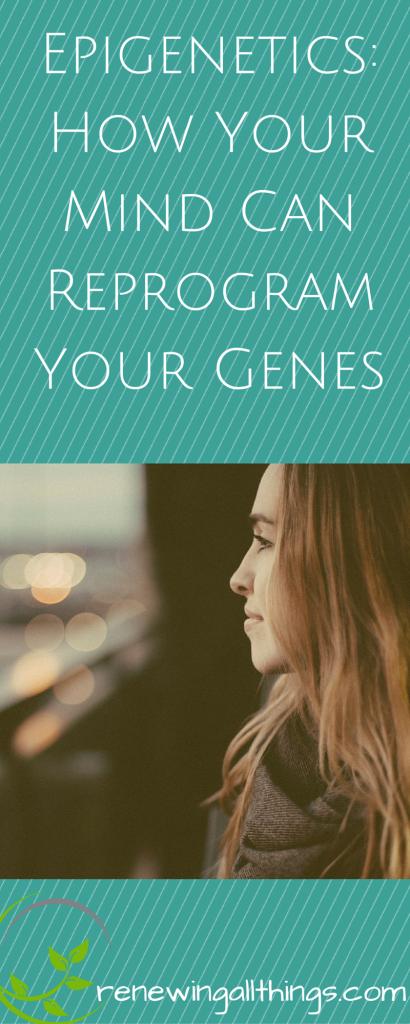 Epigenetics How Your Mind Can Reprogram Your Genes